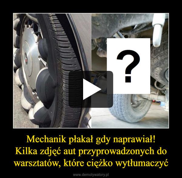 Mechanik płakał gdy naprawiał!Kilka zdjęć aut przyprowadzonych do warsztatów, które ciężko wytłumaczyć –
