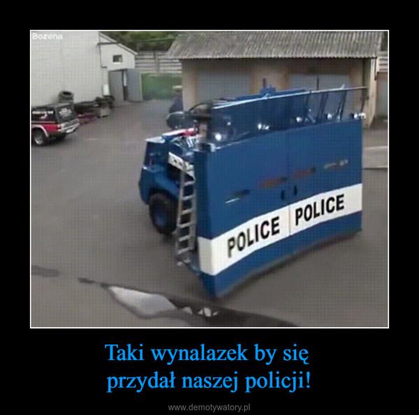 Taki wynalazek by się przydał naszej policji! –