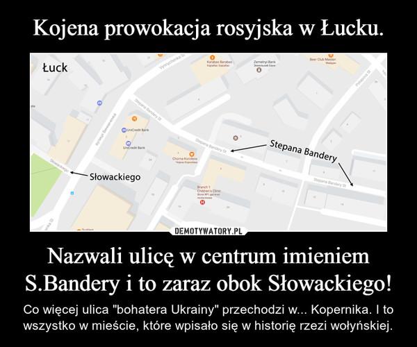 """Nazwali ulicę w centrum imieniem S.Bandery i to zaraz obok Słowackiego! – Co więcej ulica """"bohatera Ukrainy"""" przechodzi w... Kopernika. I to wszystko w mieście, które wpisało się w historięrzezi wołyńskiej."""