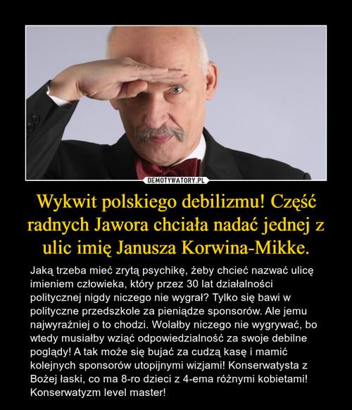 Wykwit polskiego debilizmu! Część radnych Jawora chciała nadać jednej z ulic imię Janusza Korwina-Mikke.
