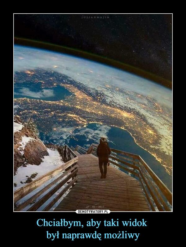 Chciałbym, aby taki widok był naprawdę możliwy –