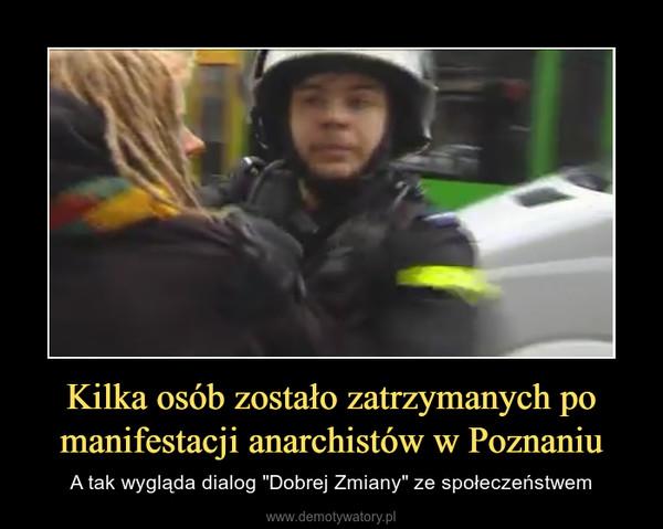 """Kilka osób zostało zatrzymanych po manifestacji anarchistów w Poznaniu – A tak wygląda dialog """"Dobrej Zmiany"""" ze społeczeństwem"""