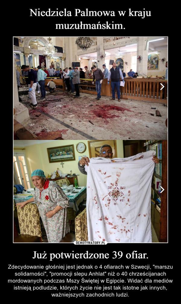 """Już potwierdzone 39 ofiar. – Zdecydowanie głośniej jest jednak o 4 ofiarach w Szwecji, """"marszu solidarności"""", """"promocji slepu Anhlat"""" niż o 40 chrześcijanach mordowanych podczas Mszy Świętej w Egipcie. Widać dla mediów istnieją podludzie, których życie nie jest tak istotne jak innych, ważniejszych zachodnich ludzi."""