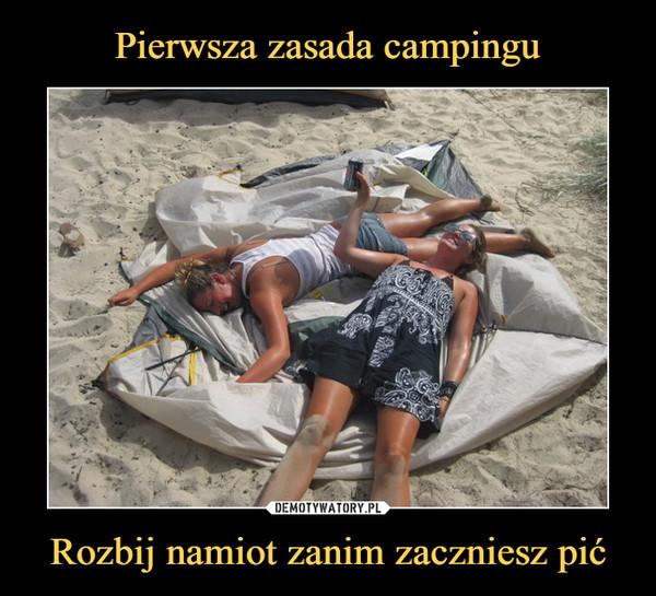 Rozbij namiot zanim zaczniesz pić –