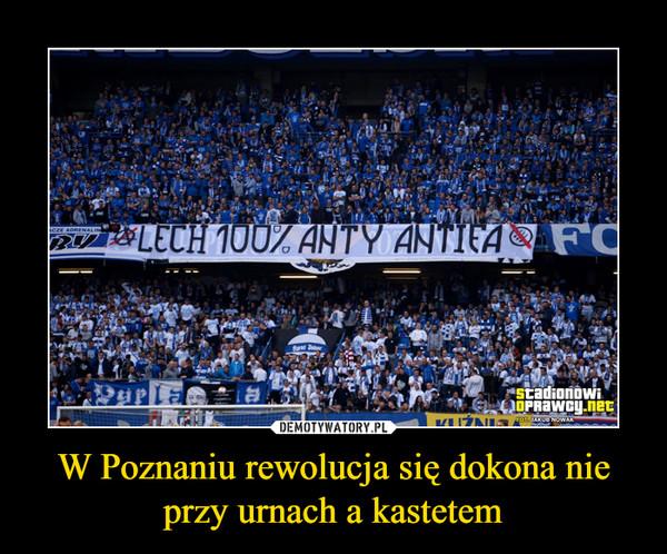 W Poznaniu rewolucja się dokona nie przy urnach a kastetem –