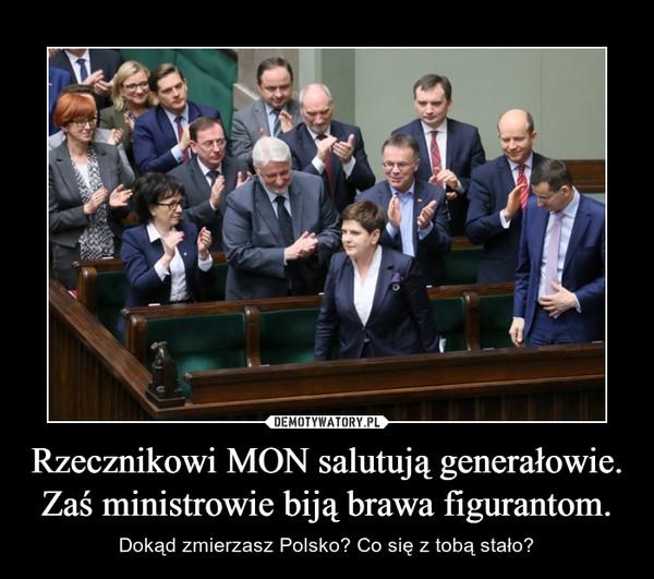 Rzecznikowi MON salutują generałowie. Zaś ministrowie biją brawa figurantom. – Dokąd zmierzasz Polsko? Co się z tobą stało?