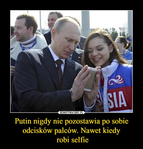 Putin nigdy nie pozostawia po sobie odcisków palców. Nawet kiedy robi selfie –