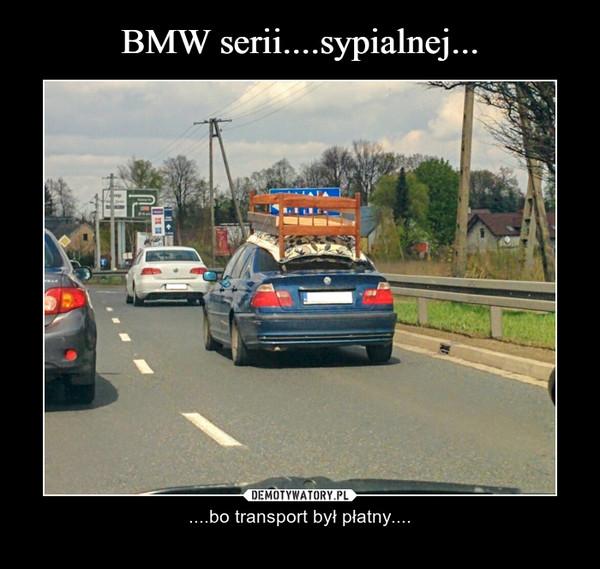– ....bo transport był płatny....