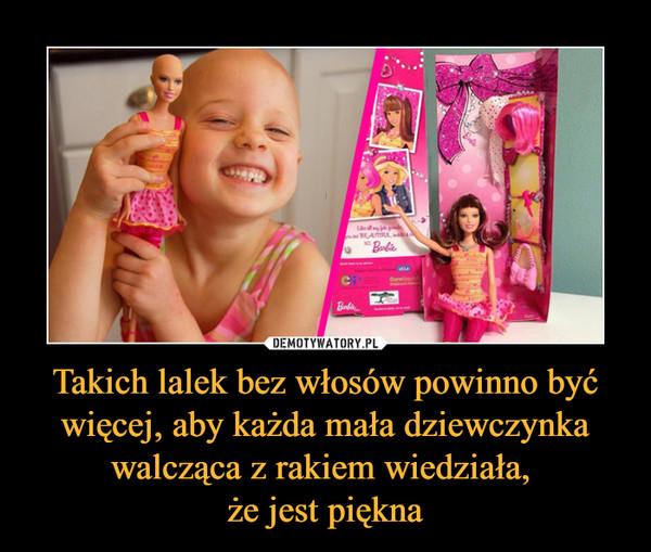 Takich lalek bez włosów powinno być więcej, aby każda mała dziewczynka walcząca z rakiem wiedziała, że jest piękna –