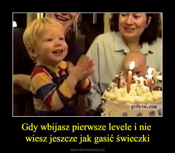 Gdy wbijasz pierwsze levele i nie wiesz jeszcze jak gasić świeczki –