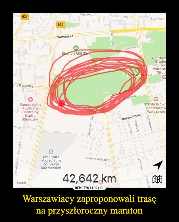 Warszawiacy zaproponowali trasęna przyszłoroczny maraton –