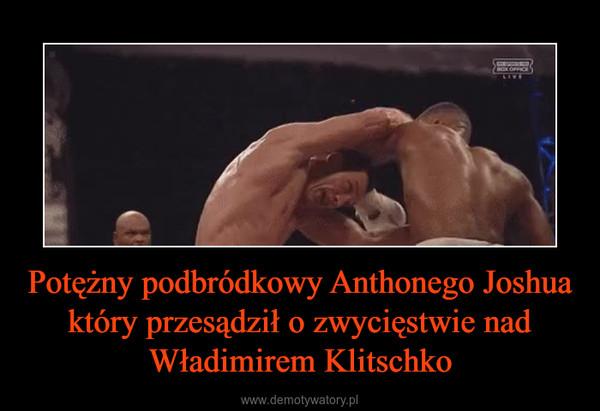 Potężny podbródkowy Anthonego Joshua który przesądził o zwycięstwie nad Władimirem Klitschko –