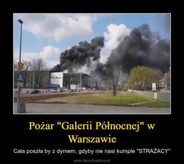 """Pożar """"Galerii Północnej"""" w Warszawie – Cała poszła by z dymem, gdyby nie nasi kumple ''STRAŻACY''"""