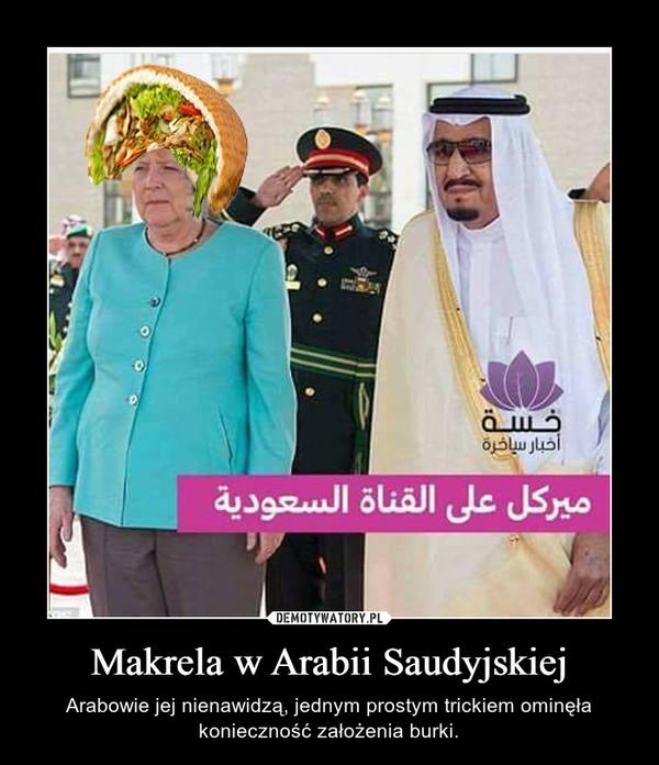 Makrela w Arabii Saudyjskiej – Arabowie jej nienawidzą, jednym prostym trickiem ominęła konieczność założenia burki.