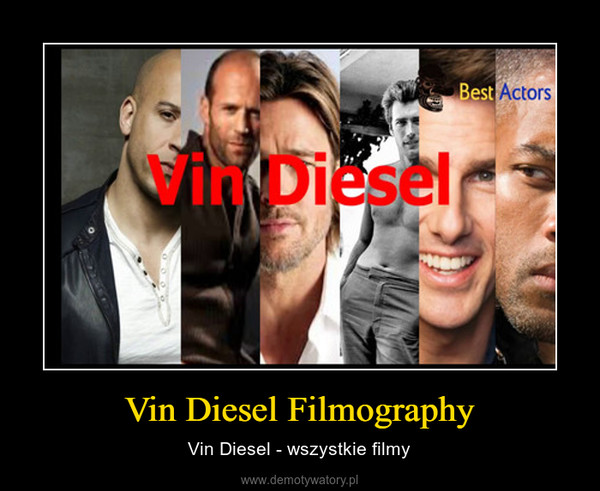 Vin Diesel Filmography – Vin Diesel - wszystkie filmy