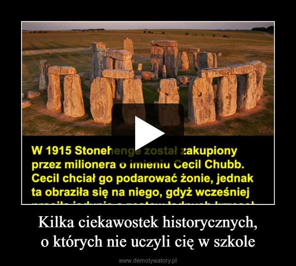Kilka ciekawostek historycznych,o których nie uczyli cię w szkole –