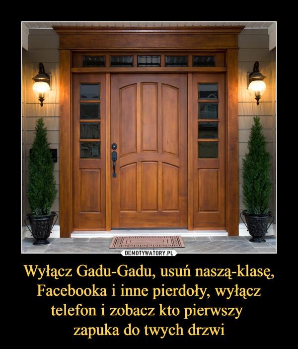Wyłącz Gadu-Gadu, usuń naszą-klasę, Facebooka i inne pierdoły, wyłącz telefon i zobacz kto pierwszy zapuka do twych drzwi –