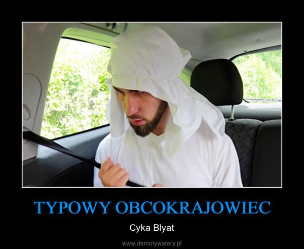 TYPOWY OBCOKRAJOWIEC – Cyka Blyat