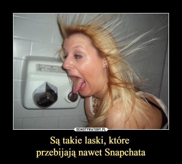 Są takie laski, które przebijają nawet Snapchata –