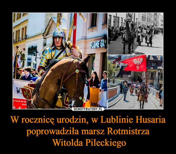 W rocznicę urodzin, w Lublinie Husaria poprowadziła marsz Rotmistrza Witolda Pileckiego –