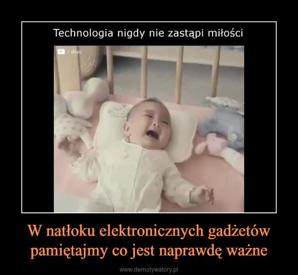 W natłoku elektronicznych gadżetów pamiętajmy co jest naprawdę ważne –  Technologia nigdy nie zastąpi miłości