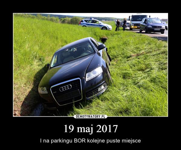 19 maj 2017 – I na parkingu BOR kolejne puste miejsce
