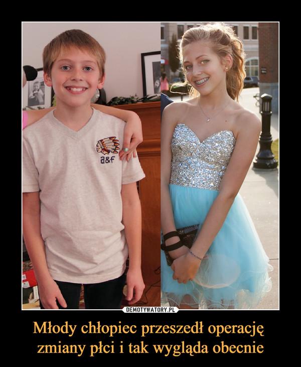 Młody chłopiec przeszedł operację zmiany płci i tak wygląda obecnie –