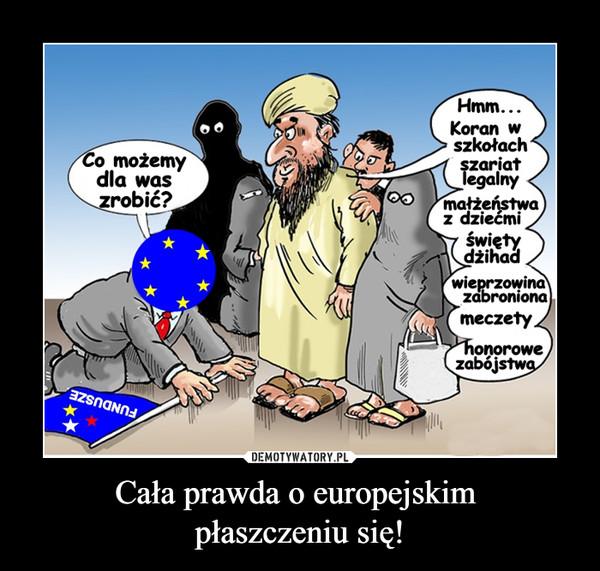 Cała prawda o europejskim płaszczeniu się! –