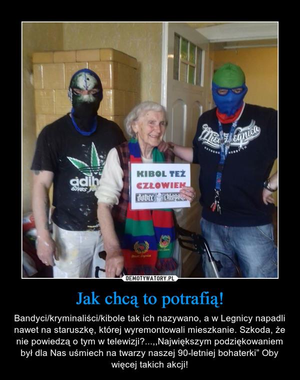"""Jak chcą to potrafią! – Bandyci/kryminaliści/kibole tak ich nazywano, a w Legnicy napadli nawet na staruszkę, której wyremontowali mieszkanie. Szkoda, że nie powiedzą o tym w telewizji...,,Największym podziękowaniem był dla Nas uśmiech na twarzy naszej 90-letniej bohaterki"""" Oby więcej takich akcji!"""