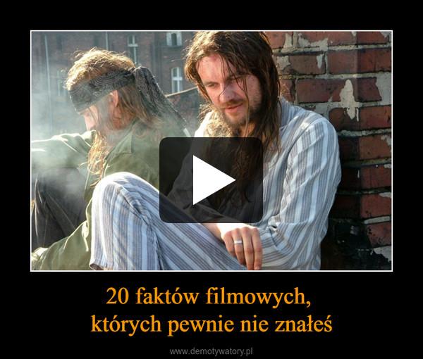 20 faktów filmowych, których pewnie nie znałeś –