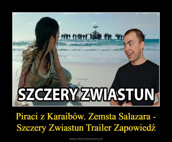 Piraci z Karaibów. Zemsta Salazara - Szczery Zwiastun Trailer Zapowiedź –