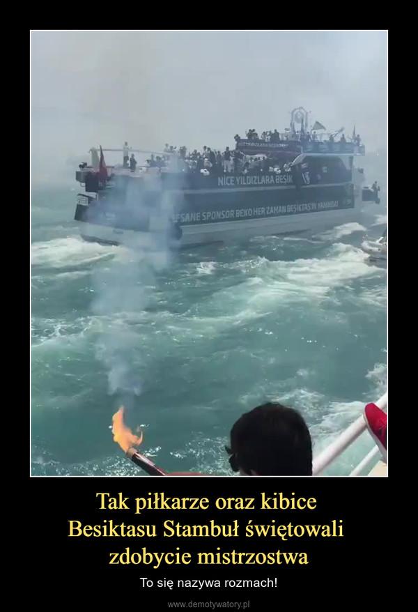 Tak piłkarze oraz kibice Besiktasu Stambuł świętowali zdobycie mistrzostwa – To się nazywa rozmach!