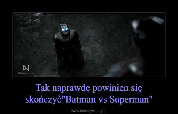 """Tak naprawdę powinien się skończyć""""Batman vs Superman"""" –"""