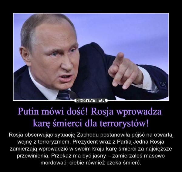 Putin mówi dość! Rosja wprowadza karę śmierci dla terrorystów! – Rosja obserwując sytuację Zachodu postanowiła pójść na otwartą wojnę z terroryzmem. Prezydent wraz z Partią Jedna Rosja zamierzają wprowadzić w swoim kraju karę śmierci za najcięższe przewinienia. Przekaz ma być jasny – zamierzałeś masowo mordować, ciebie również czeka śmierć.