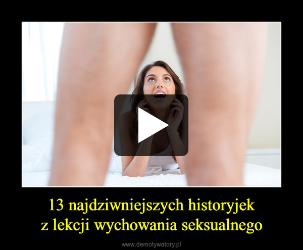 13 najdziwniejszych historyjekz lekcji wychowania seksualnego –