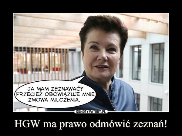 HGW ma prawo odmówić zeznań! –