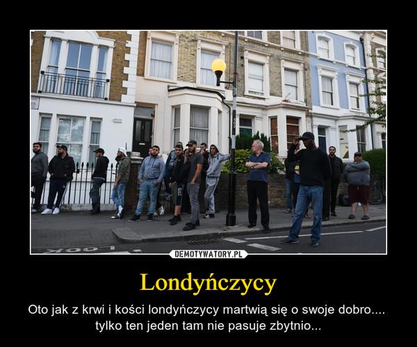Londyńczycy – Oto jak z krwi i kości londyńczycy martwią się o swoje dobro....  tylko ten jeden tam nie pasuje zbytnio...