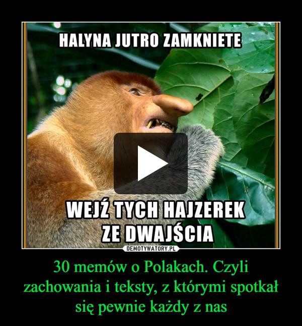 30 memów o Polakach. Czyli zachowania i teksty, z którymi spotkał się pewnie każdy z nas –