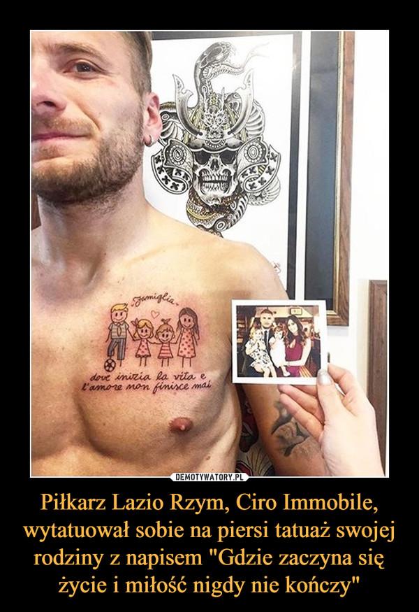 """Piłkarz Lazio Rzym, Ciro Immobile, wytatuował sobie na piersi tatuaż swojej rodziny z napisem """"Gdzie zaczyna się życie i miłość nigdy nie kończy"""" –"""