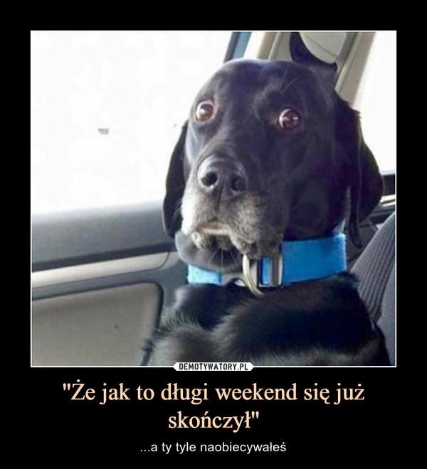 ''Że jak to długi weekend się już skończył'' – ...a ty tyle naobiecywałeś