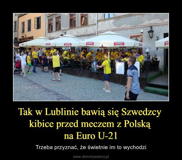 Tak w Lublinie bawią się Szwedzcy kibice przed meczem z Polską na Euro U-21 – Trzeba przyznać, że świetnie im to wychodzi