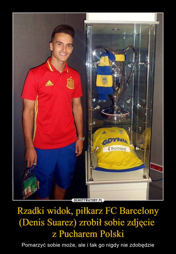 Rzadki widok, piłkarz FC Barcelony (Denis Suarez) zrobił sobie zdjęcie z Pucharem Polski – Pomarzyć sobie może, ale i tak go nigdy nie zdobędzie