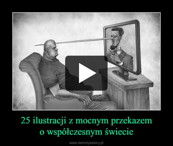 25 ilustracji z mocnym przekazemo współczesnym świecie –