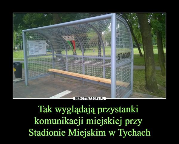Tak wyglądają przystanki komunikacji miejskiej przy Stadionie Miejskim w Tychach –