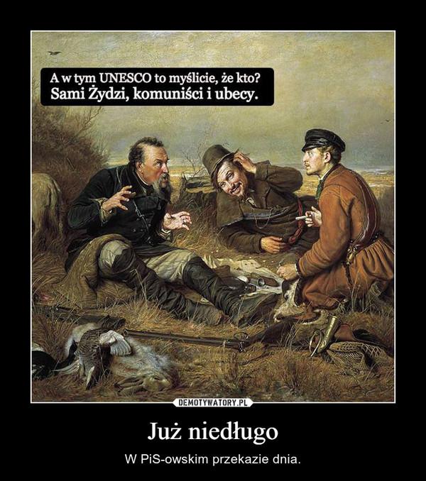 Już niedługo – W PiS-owskim przekazie dnia.