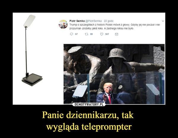 Panie dziennikarzu, tak wygląda teleprompter –  Piotr SemkaTrump o szczegółach z historii Polski mówił z głowy. Gdyby jej nie poczuł i nie zrozumiał - zrobiłby jakiś kiks. A żadnego kiksu nie było