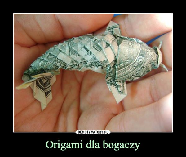 Origami dla bogaczy –