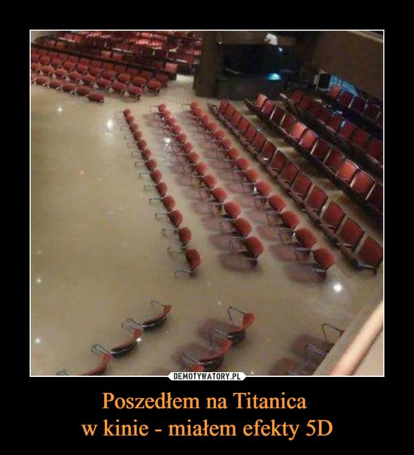 Poszedłem na Titanica w kinie - miałem efekty 5D –