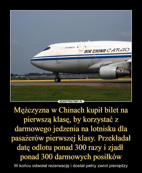 Mężczyzna w Chinach kupił bilet na pierwszą klasę, by korzystać z darmowego jedzenia na lotnisku dla pasażerów pierwszej klasy. Przekładał datę odlotu ponad 300 razy i zjadł ponad 300 darmowych posiłków – W końcu odwołał rezerwację i dostał pełny zwrot pieniędzy