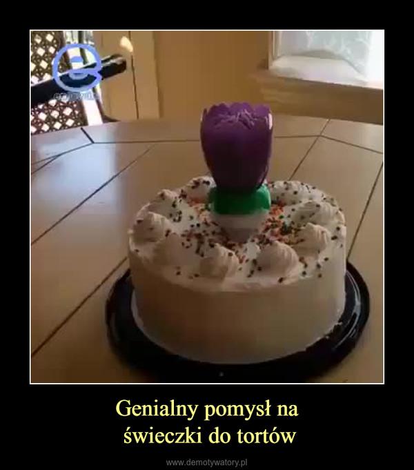 Genialny pomysł na świeczki do tortów –